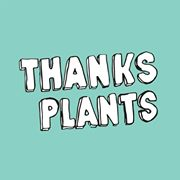 Thanks Plant
